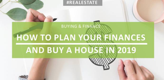 Plan Your Finances to Buy a House in 2019