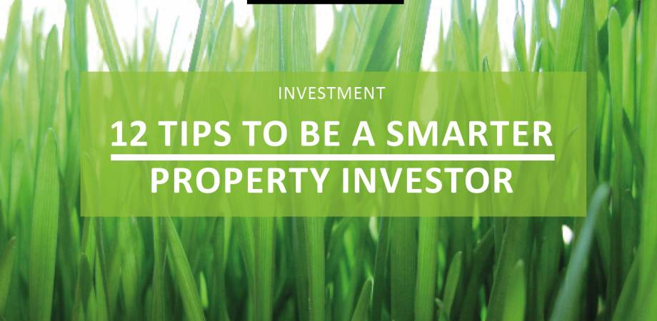 12 Tips to Be A Smart Property Investor