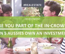 Are you part of the in-crowd? 1 in 5 Aussies own an investment property