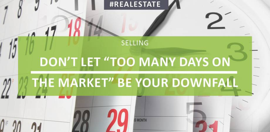 Don't Let Too Many Days On The Market Be Your Downfall