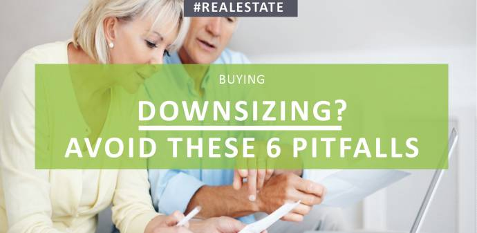 Downsizing? Avoid these 6 pitfalls
