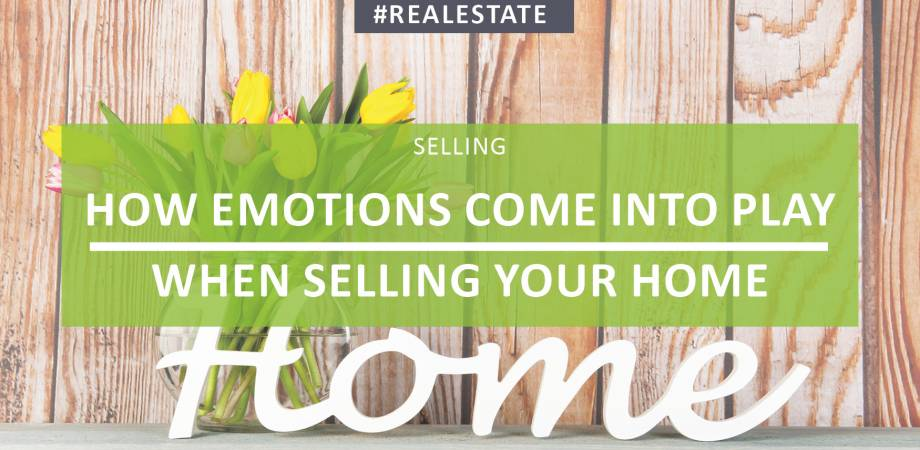 How Emotions Come Into Play When Selling Your Home