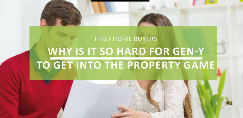 The Struggle is Real - Why it's so hard for Gen Ys to get into Property Game