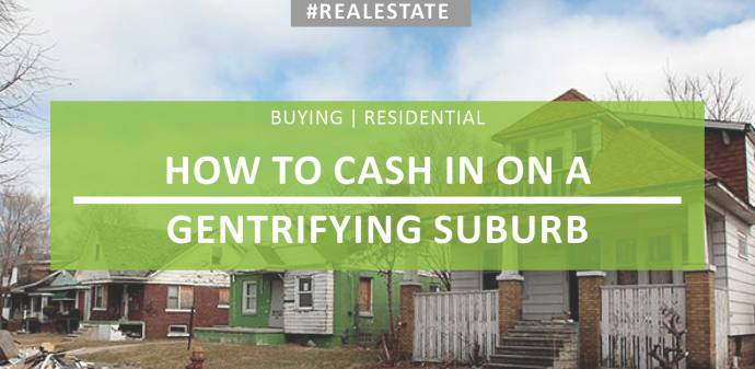 How to Cash in on a Gentrifying Suburb