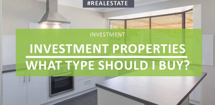 Investment properties – what type should I buy?