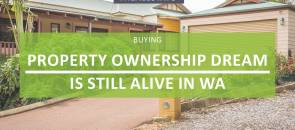 Property Ownership Dream Still Alive In WA
