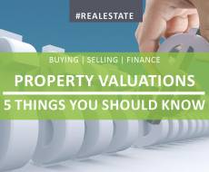 Property Valuations - 5 Things You Should Know