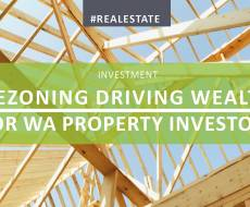 Rezoning Driving Wealth for WA Investors