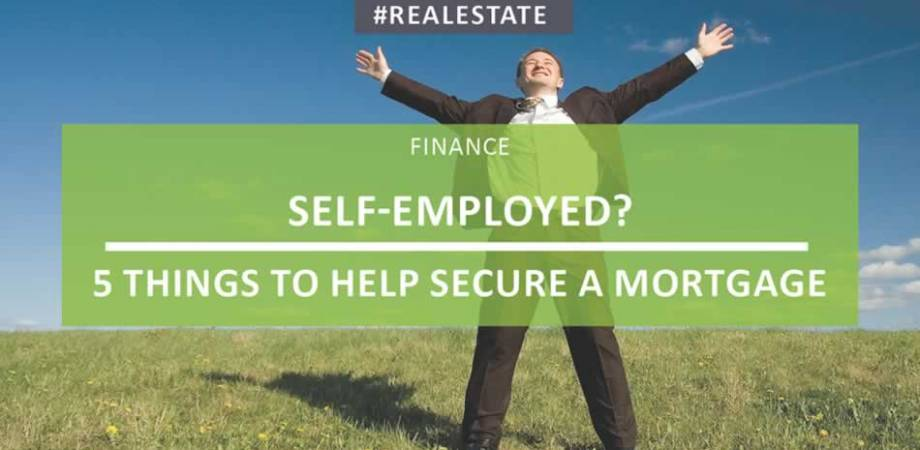 Self Employed? 5 Things To Help Secure A Mortgage