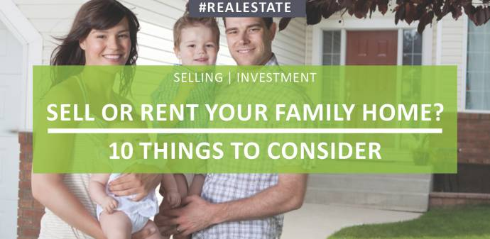 Sell Or Rent Your Family Home? 10 Things To Consider
