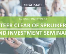 Steer Clear of Property Spruikers and Investment Seminars