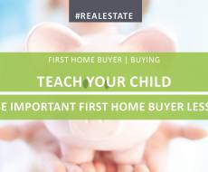 Important First Homebuyer Lessons to Teach Your Children