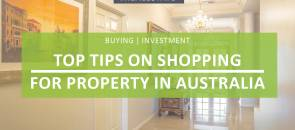 Top Tips on Shopping for Property in Australia
