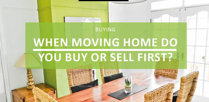 When moving home do you buy or sell first?