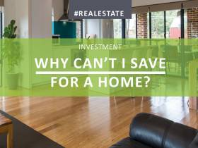 Why can't I save for a home deposit? Six home truths