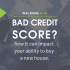 Bad Credit Score? How It Can Impact Your Ability To Buy A New House