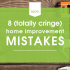 8 (Totally Cringe) Home Improvement Mistakes