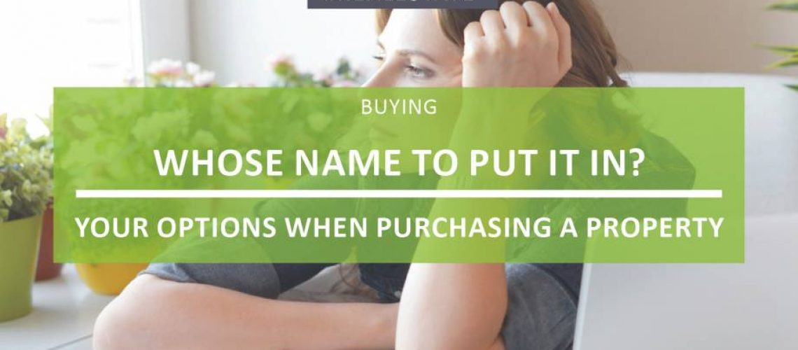 Whose name to put it in your options when purchasing a property